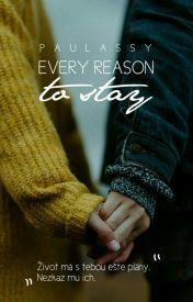 every reason to stay